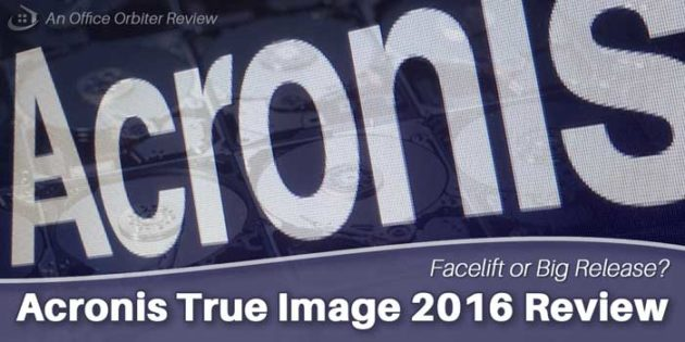 Acronis True Image 2016 Review, Facelift or Big Release?