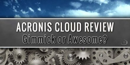 Acronis Cloud Review – Gimmick or Awesome?