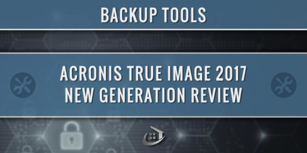 Acronis True Image 2017 New Generation Review – Big News!
