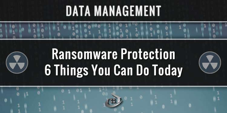 Ransomware Protection – 6 Things You Can Do Today